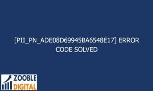 pii pn ade08d69945ba6548e17 error code solved 29333 300x180 - [pii_pn_ade08d69945ba6548e17] Error Code Solved
